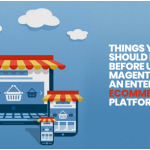 Things You Should Know Before Using Magento As An Enterprise eCommerce Platform