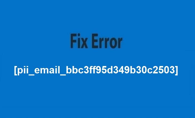How To Solve [pii_email_8c96c1c23f5914dd67d1] Error Code 2021?