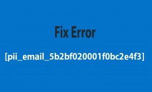 Fix [pii_email_5b2bf020001f0bc2e4f3] Error