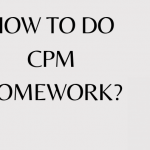HOW TO DO CPM HOMEWORK?