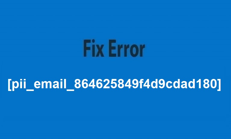 How To Fix [pii_email_864625849f4d9cdad180] Error
