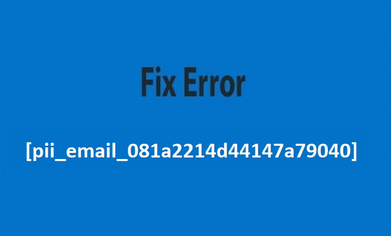 [pii_email_081a2214d44147a79040] Error Fix