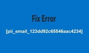 Fix Error [pii_email_123dd92c65546aac4234]
