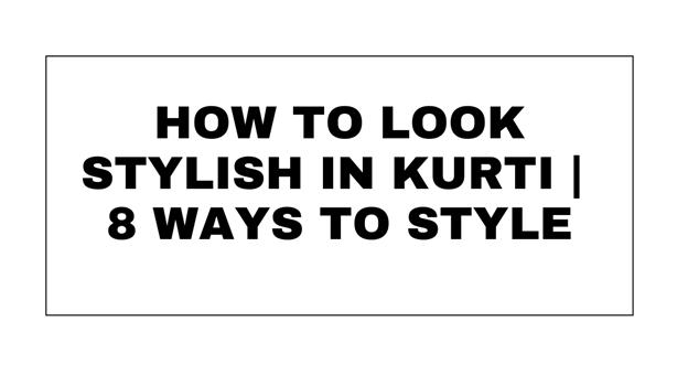 How To Look Stylish In Kurti
